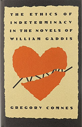 THE ETHICS OF INDETERMINACY IN THE NOVELS OF WILLIAM GADDIS.: Comnes, Gregory.