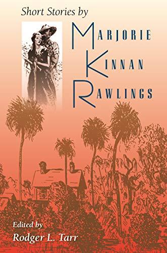 Short Stories by Marjorie Kinnan Rawlings: Marjorie Kinnan Rawlings