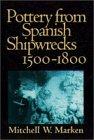 Pottery from Spanish Shipwrecks, 1500-1800: Marken, Mitchell W.