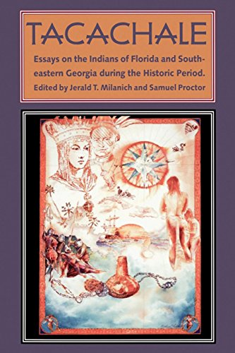Tacachale: Essays on the Indians of Florida and Southeastern Georgia during the Historic Period (...
