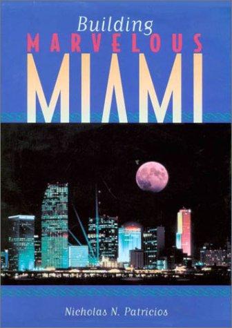 Building Marvelous Miami: Patricios, Nicholas N.