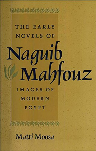 The Early Novels of Naguib Mahfouz: Images of Modern Egypt: Matti Moosa