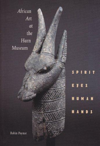AFRICAN ART AT THE HARN MUSEUM : SPIRIT EYES, HUMAN HANDS: Poynor, Robin