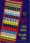 Art of the Florida Seminole and Miccosukee Indians: Downs, Dorothy
