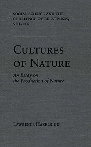 9780813013404: Social Science and the Challenge of Relativism: Vol. 3. Cultures of Nature: An Essay on the Production of Nature