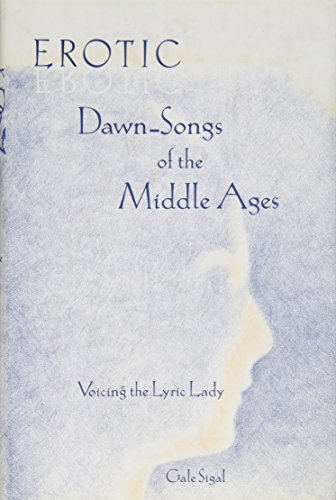 Erotic Dawn-Songs of the Middle Ages: Voicing the Lyric Lady: Gale Sigal
