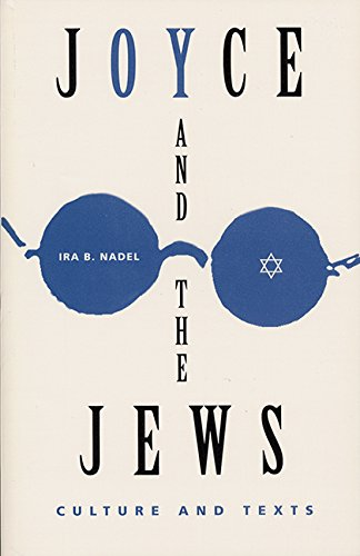 Joyce and the Jews: Culture and Texts (Florida James Joyce): Nadel, Ira B.