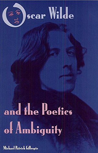 Oscar Wilde and the Poetics of Ambiguity: Gillespie, Michael Patrick