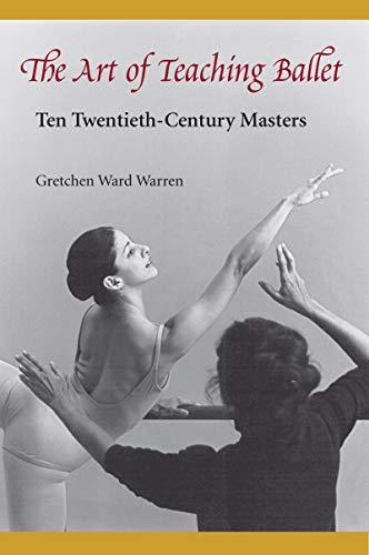 9780813014593: The Art of Teaching Ballet: Ten Twentieth-Century Masters