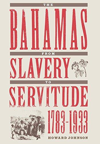 The Bahamas from Slavery to Servitude, 1783-1933: Johnson, Howard