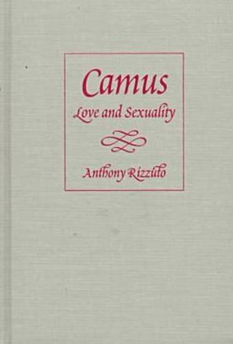 Camus: Love and Sexuality: Rizzuto, Anthony