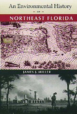 An Environmental History of Northeast Florida (Florida Museum of Natural History: Ripley P. Bullen ...