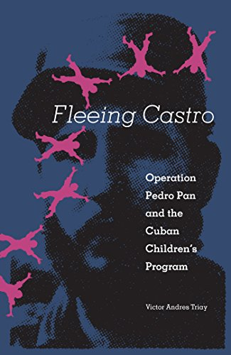 Fleeing Castro: Operation Pedro Pan and the Cuban Children's Program: Triay, Victor Andres