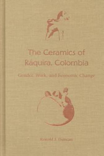 The Ceramics of Raquira, Colombia: Gender, Work, and Economic Change: Duncan, Ronald J.