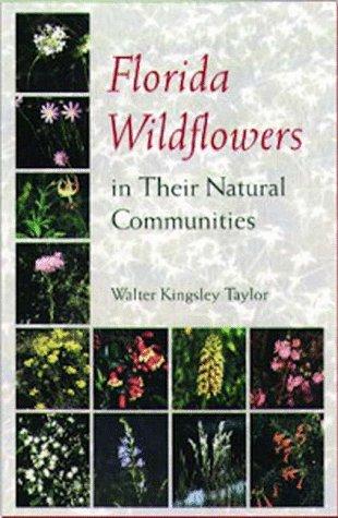 Florida Wildflowers in Their Natural Communities: Taylor, Walter Kingsley