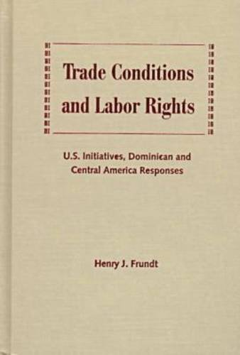 Trade Conditions and Labor Rights: U.S. Initiatives, Dominican and Central American Responses: ...