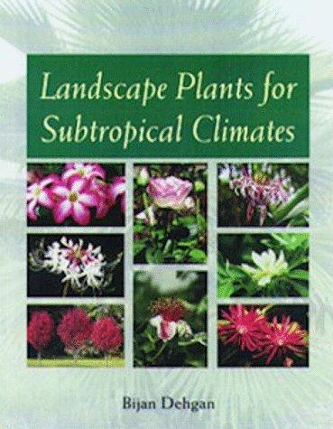 Landscape Plants for Subtropical Climates: Dehgan, Bijan