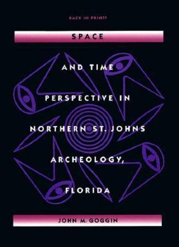 Space and Time Perspective in Northern St. Johns Archeology, Florida (Southeastern Classics in ...