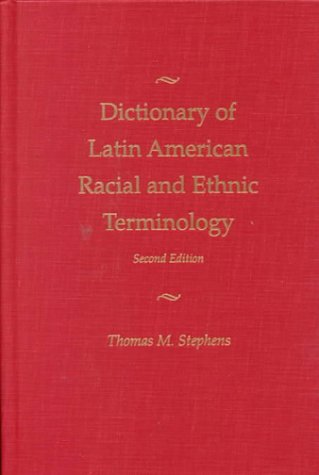 Dictionary of Latin American Racial and and Ethnic Terminology, second edition: Part 1: Spanish ...