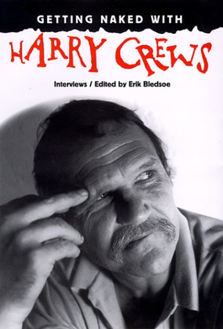 Getting Naked with Harry Crews (A FIRST: HARRY CREWS (INTERVIEWS/EDITED