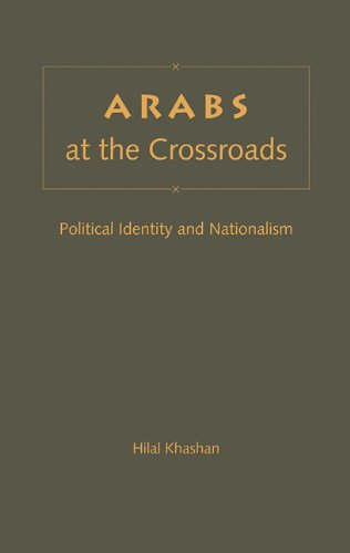 Arabs at the Crossroads: Political Identity and Nationalism (Hardback): Hilal Khashan
