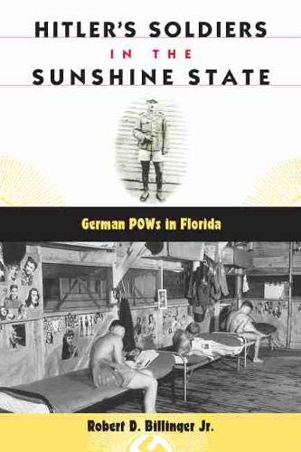 9780813017402: Hitler's Soldiers in the Sunshine State: German POWs in Florida (Florida History and Culture)