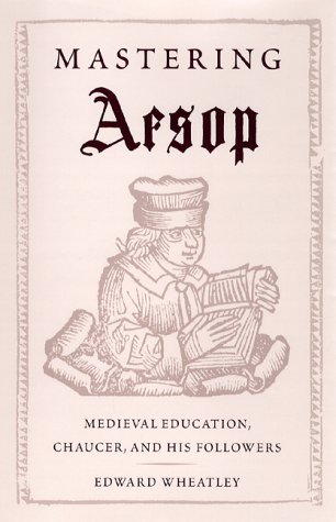 Mastering Aesop: Medieval Education, Chaucer, and His Followers: Edward Wheatley
