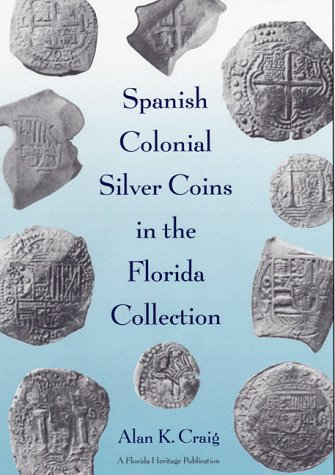 9780813017488: Spanish Colonial Silver Coins in the Florida Collection (Florida Heritage Publication)