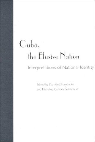 Cuba, the Elusive Nation: Interpretations of a National Identity: Fernandez, Damien O.; Betancourt,...