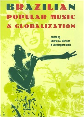 Brazilian Popular Music and Globalization: Dunn, Christopher