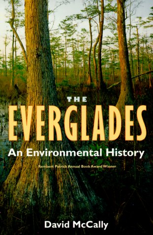 The Everglades: An Environmental History (Florida History and Culture): Mccally, David