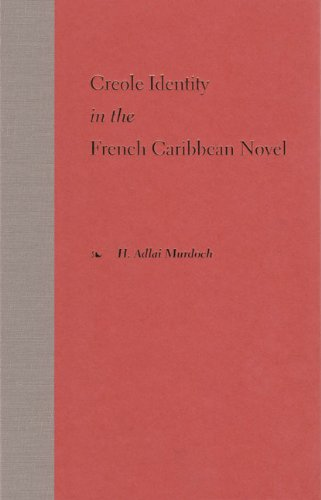 Creole Identity in the French Caribbean Novel: MURDOCH, H. ADLAI