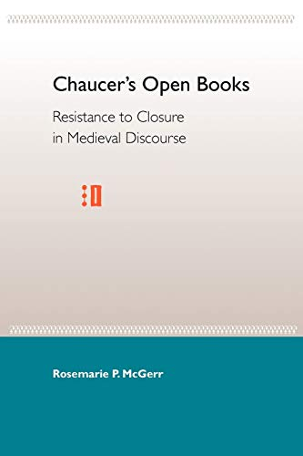 9780813018607: Chaucer's Open Books: Resistance to Closure in Medieval Discourse