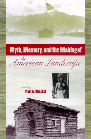 Myth, Memory and the Making of the American Landscape (Hardback)