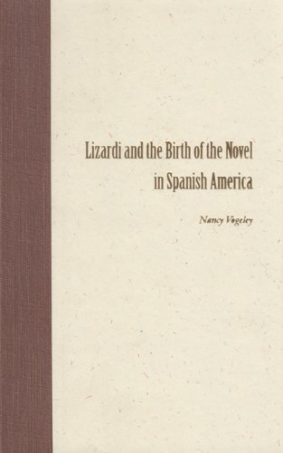 Lizardi and the Birth of the Novel in Spanish America: Vogeley, Nancy