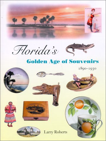 9780813024240: Florida's Golden Age of Souvenirs, 1890-1930