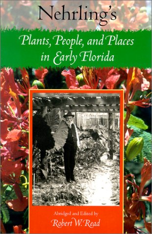 9780813024288: Nehrling's Plants, People, and Places in Early Florida