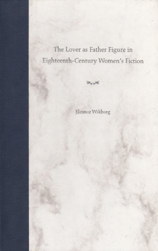 The Lover as Father Figure in Eighteenth-Century Women's Fiction: Wikborg, Eleanor