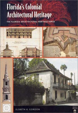 Florida's Colonial Architectural Heritage [The Florida Architectural Heritage Series, Vol. I]:...