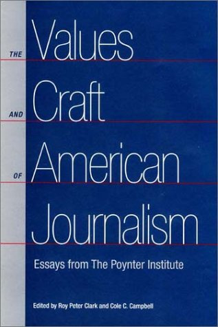 american craft essay from institute journalism poynter values Ethical decision-making is as essential to a journalist's craft as of the american press institute poynter scholar for journalism values at the.
