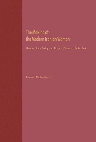 9780813024714: The Making of the Modern Iranian Woman: Gender, State Policy, and Popular Culture, 1865-1946