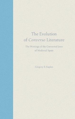 The Evolution of Converso Literature: The Writings: Gregory B. Kaplan
