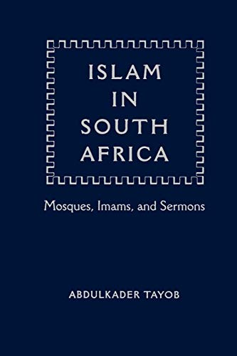 Islam in South Africa: Mosques, Imams, and Sermons: Tayob, Abdulkader I.
