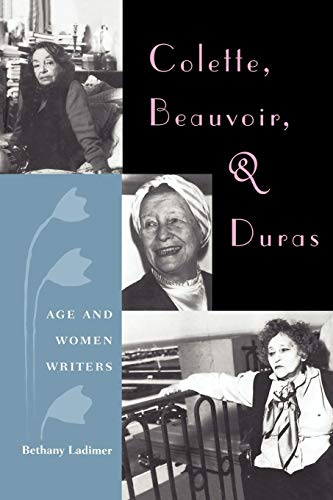 Colette, Beauvoir, and Duras: Age and Women Writers: BETHANY LADIMER