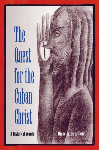 The Quest for the Cuban Christ: A Historical Search (History of African-American Religions): Miguel...