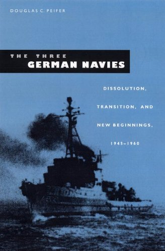 9780813025537: The Three German Navies: Dissolution, Transition, and New Beginnings, 1945-1960 (New Perspectives on Maritime History & Nautical Archaeology)