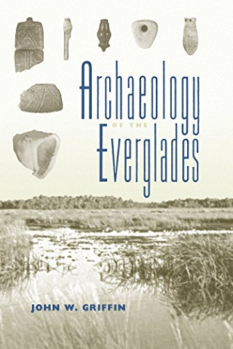 Archaeology of the Everglades (Florida Museum of Natural History: Ripley P. Bullen Series): John W....