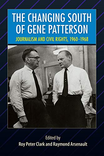 THE CHANGING SOUTH OF GENE PATTERSON : Journalism and Civil Rights 1960-1968