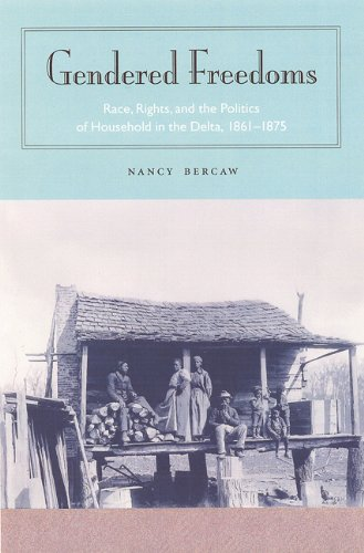 Gendered freedoms : Race, rights, and the politics of household in the Delta, 1861-1875 :: Bercaw, ...