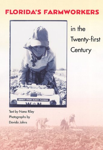 Florida's Farmworkers in the Twenty-first Century (Florida History and Culture): Riley, Nano